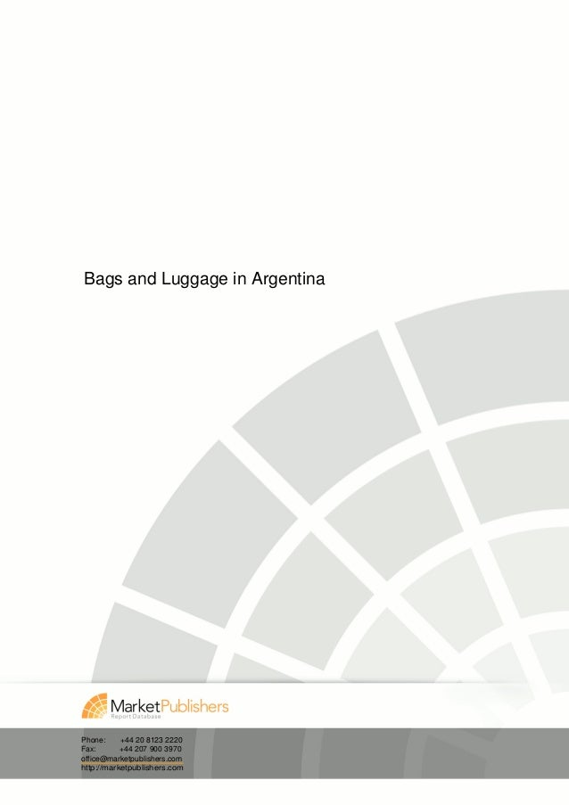 Bags and Luggage in ArgentinaPhone:     +44 20 8123 2220Fax:       +44 207 900 3970office@marketpublishers.comhttp://marke...