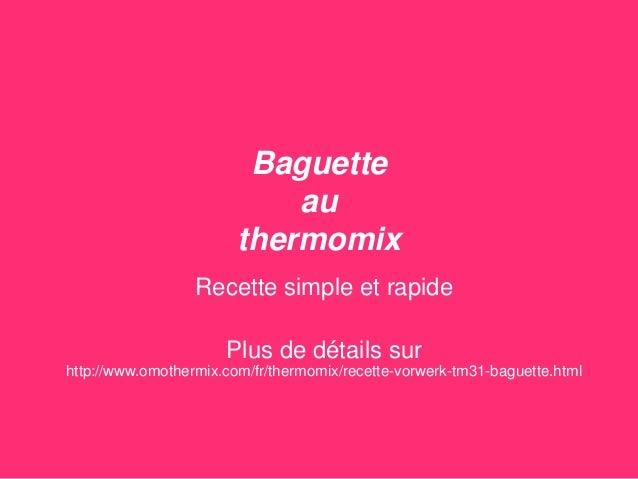 Baguette au thermomix Recette simple et rapide Plus de détails sur http://www.omothermix.com/fr/thermomix/recette-vorwerk-...