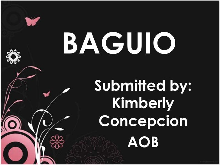 BAGUIO<br />Submitted by: Kimberly Concepcion<br />AOB<br />