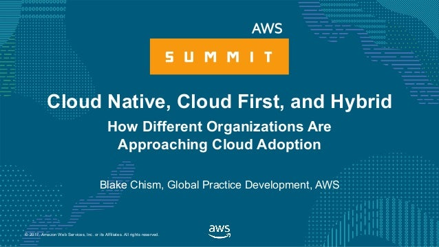 © 2017, Amazon Web Services, Inc. or its Affiliates. All rights reserved. Blake Chism, Global Practice Development, AWS Cl...