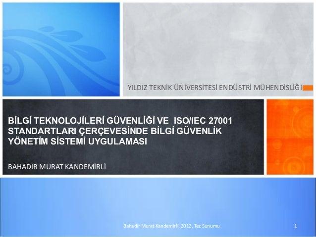 YILDIZ TEKNİK ÜNİVERSİTESİ ENDÜSTRİ MÜHENDİSLİĞİ BİLGİ TEKNOLOJİLERİ GÜVENLİĞİ VE ISO/IEC 27001 STANDARTLARI ÇERÇEVESİNDE ...