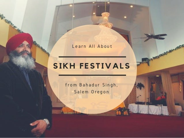 SIKH FESTIVALS Learn All About from Bahadur Singh, Salem Oregon