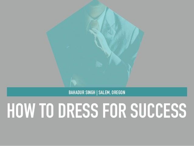 HOW TO DRESS FOR SUCCESS BAHADUR SINGH | SALEM, OREGON