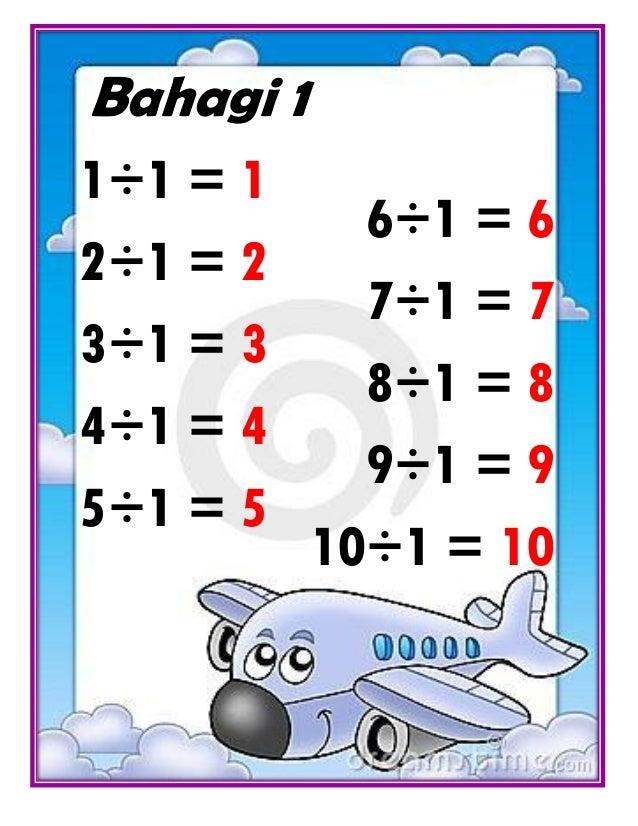 Bahagi 11÷1 = 1             6÷1 = 62÷1 = 2             7÷1 = 73÷1 = 3             8÷1 = 84÷1 = 4             9÷1 = 95÷1 = ...