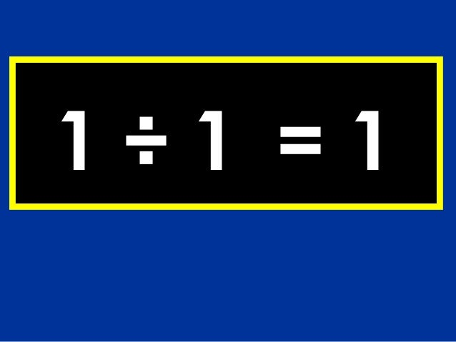 1÷1 =1