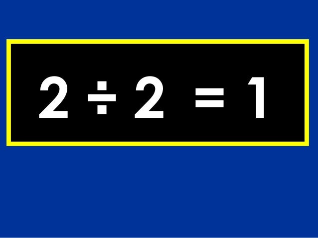 2÷2 =1
