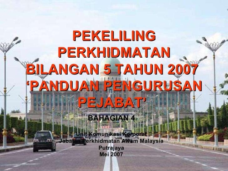 PEKELILING PERKHIDMATAN BILANGAN 5 TAHUN 2007  'PANDUAN PENGURUSAN PEJABAT'   BAHAGIAN 4 Unit Komunikasi Korporat  Jabatan...