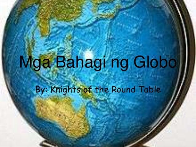 Mga Bahagi ng Globo By: Knights of the Round Table