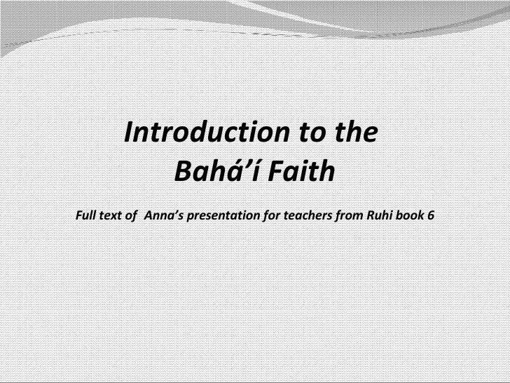 Introduction to the  Bahá' í Faith Full text of   Anna's presentation for teachers from Ruhi book 6