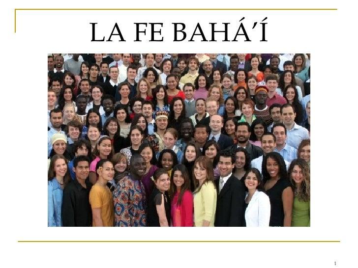 <ul><li>LA FE BAHÁ'Í </li></ul>