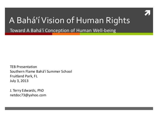  A Bahá'íVision of Human Rights Toward A Bahá'í Conception of Human Well-being TEB Presentation Southern Flame Bahá'í Sum...