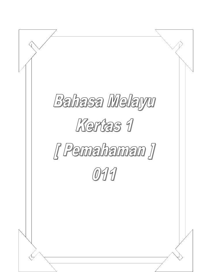 PENGENALAN KERTAS1.   Nama kertas         :    Bahasa Melayu Kertas 1 (Pemahaman)2.   Kod Kertas          :    011 (S.K) /...
