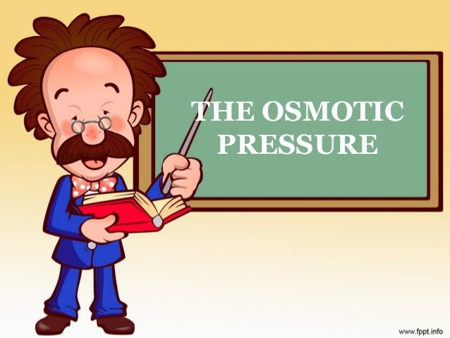 THE OSMOTIC  PRESSURE