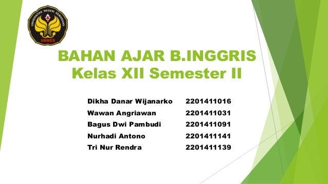 BAHAN AJAR B.INGGRIS Kelas XII Semester II Dikha Danar Wijanarko  2201411016  Wawan Angriawan  2201411031  Bagus Dwi Pambu...