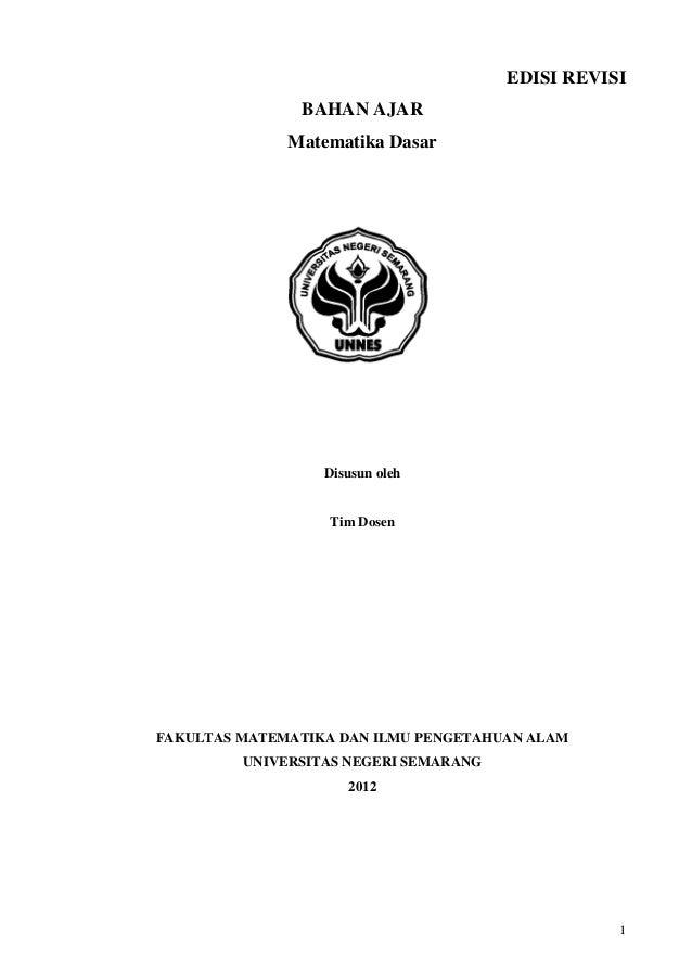 1 EDISI REVISI BAHAN AJAR Matematika Dasar Disusun oleh Tim Dosen FAKULTAS MATEMATIKA DAN ILMU PENGETAHUAN ALAM UNIVERSITA...