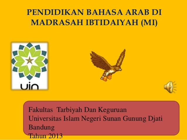 PENDIDIKAN BAHASA ARAB DI  MADRASAH IBTIDAIYAH (MI)  Fakultas Tarbiyah Dan Keguruan  Universitas Islam Negeri Sunan Gunung...