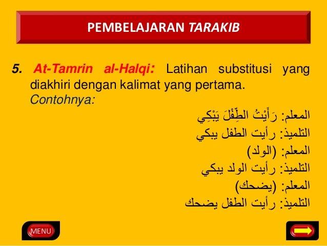 MENU  PEMBELAJARAN TARAKIB  5. At-Tamrin al-Halqi: Latihan substitusi yang  diakhiri dengan kalimat yang pertama.  Contohn...