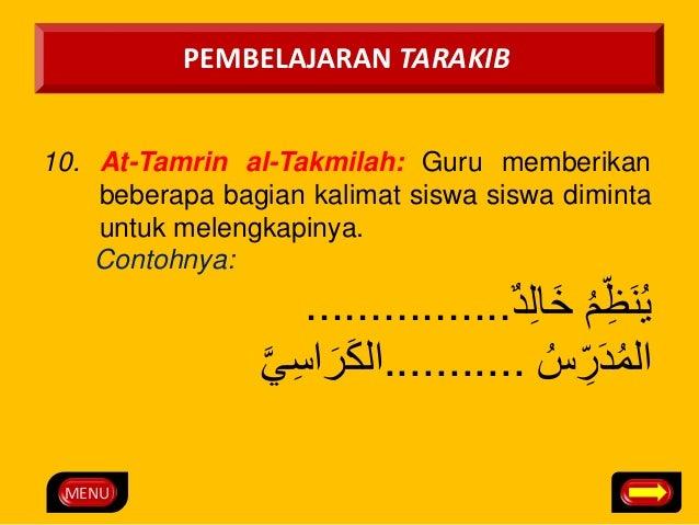 MENU  PEMBELAJARAN TARAKIB  10. At-Tamrin al-Takmilah: Guru memberikan  beberapa bagian kalimat siswa siswa diminta  untuk...