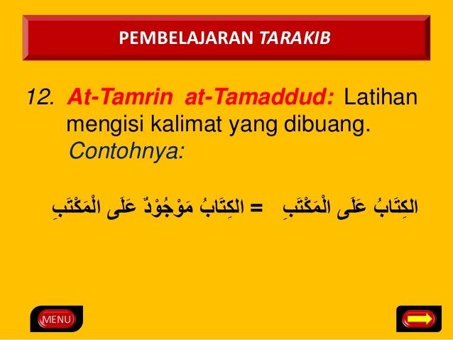 MENU  PEMBELAJARAN TARAKIB  12. At-Tamrin at-Tamaddud: Latihan  mengisi kalimat yang dibuang.  Contohnya:  الكِتَابُ عَلَى...