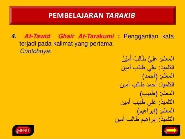 MENU  PEMBELAJARAN TARAKIB  4. At-Tawid Ghair At-Tarakumi : Penggantian kata  terjadi pada kalimat yang pertama.  Contohny...