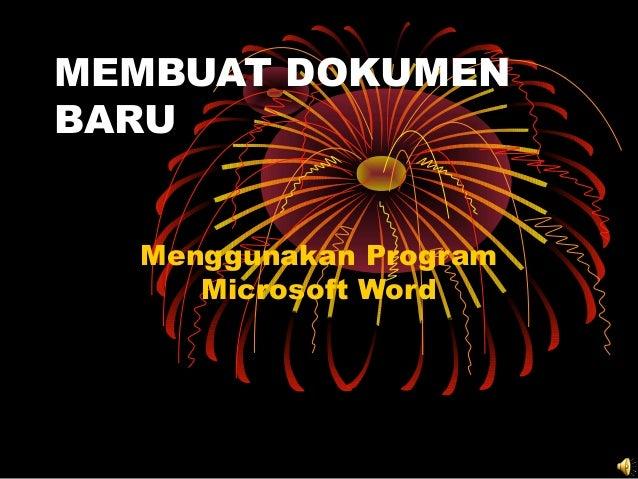 MEMBUAT DOKUMENBARUMenggunakan ProgramMicrosoft Word