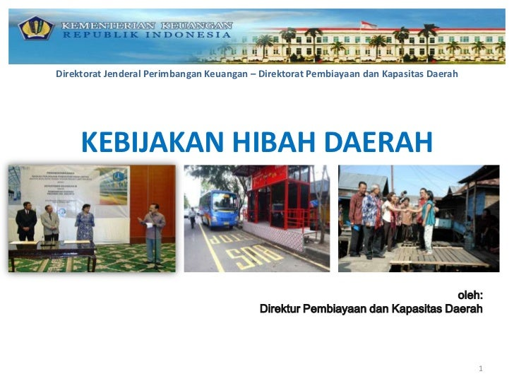 Direktorat Jenderal Perimbangan Keuangan – Direktorat Pembiayaan dan Kapasitas Daerah     KEBIJAKAN HIBAH DAERAH          ...