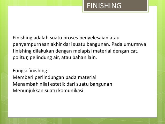 Finishing adalah suatu proses penyelesaian atau penyempurnaan akhir dari suatu bangunan. Pada umumnya finishing dilakukan ...