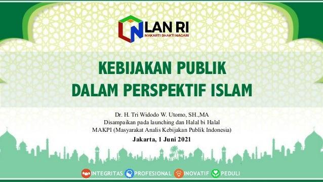 Dr. H. Tri Widodo W. Utomo, SH.,MA Disampaikan pada launching dan Halal bi Halal MAKPI (Masyarakat Analis Kebijakan Publik...