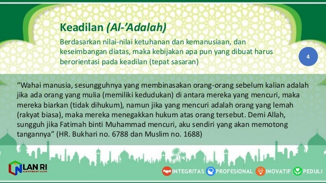 PEDULI INOVATIF INTEGRITAS PROFESIONAL 4 Keadilan (Al-‐'Adalah) Berdasarkan nilai-‐nilai ketuhanan dan kemanusiaan,  d...