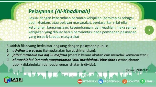 PEDULI INOVATIF INTEGRITAS PROFESIONAL 5 Pelayanan (Al-‐Khadimah) Sesuai dengan keberadaan perumus kebijakan (pemimpin) ...