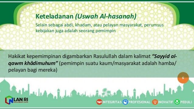 PEDULI INOVATIF INTEGRITAS PROFESIONAL 6 Keteladanan (Uswah Al-‐hasanah) Selain sebagai abdi,  khadam,  atau pelayan ...
