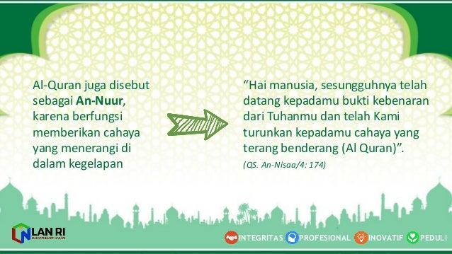 PEDULI INOVATIF INTEGRITAS PROFESIONAL Al-‐Quran  juga disebut sebagai An-‐Nuur, karena berfungsi memberikan cahaya ya...