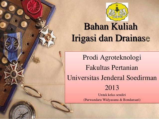 Bahan Kuliah Irigasi dan Drainase Prodi Agroteknologi Fakultas Pertanian Universitas Jenderal Soedirman 2013 Untuk kelas s...