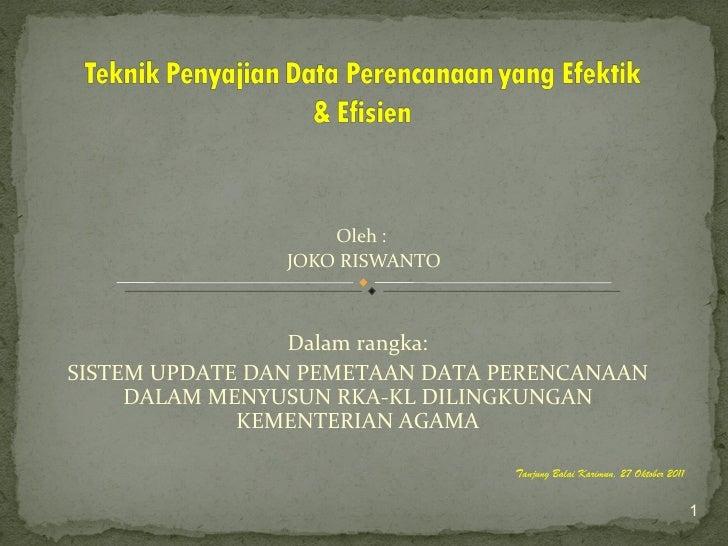 Oleh :                JOKO RISWANTO                 Dalam rangka:SISTEM UPDATE DAN PEMETAAN DATA PERENCANAAN     DALAM MEN...