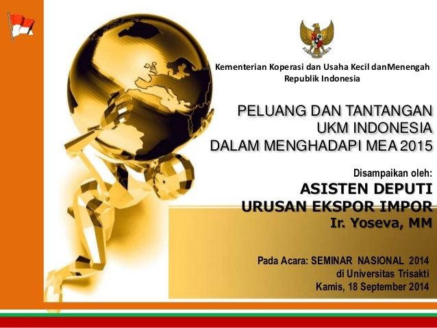 Kementerian Koperasi dan Usaha Kecil danMenengah  Republik Indonesia  PELUANG DAN TANTANGAN  UKM INDONESIA  DALAM MENGHADA...