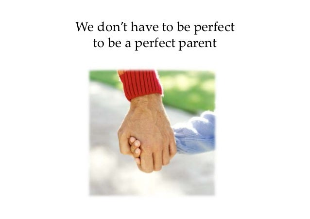 We don't have to be perfect to be a perfect parent