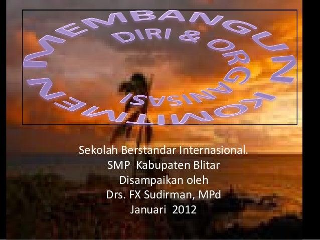 Sekolah Berstandar Internasional.     SMP Kabupaten Blitar       Disampaikan oleh     Drs. FX Sudirman, MPd          Janua...