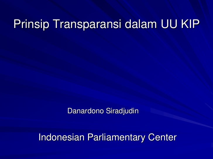 Prinsip Transparansi dalam UU KIP          Danardono Siradjudin    Indonesian Parliamentary Center