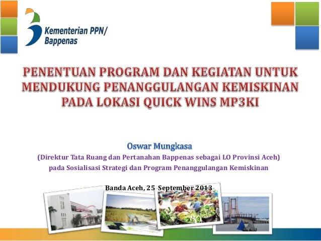 (Direktur Tata Ruang dan Pertanahan Bappenas sebagai LO Provinsi Aceh) pada Sosialisasi Strategi dan Program Penanggulanga...