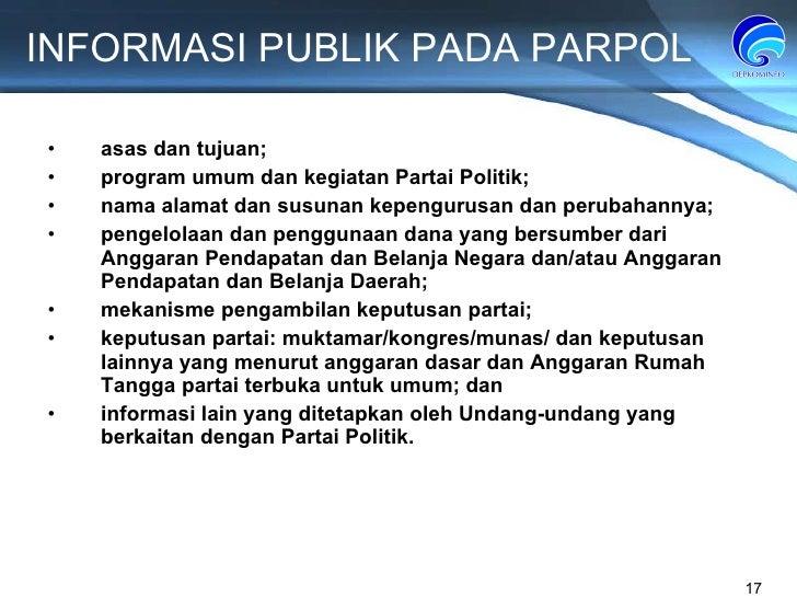 INFORMASI PUBLIK PADA PARPOL asas dan tujuan; program umum dan kegiatan Partai Politik; nama alamat dan susunan kepengurus...