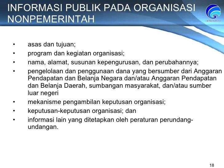 INFORMASI PUBLIK PADA ORGANISASI NONPEMERINTAH asas dan tujuan; program dan kegiatan organisasi; nama, alamat, susunan kep...