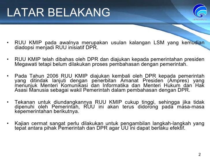 LATAR BELAKANG RUU KMIP pada awalnya merupakan usulan kalangan LSM yang kemudian diadopsi menjadi RUU inisiatif DPR. RUU K...