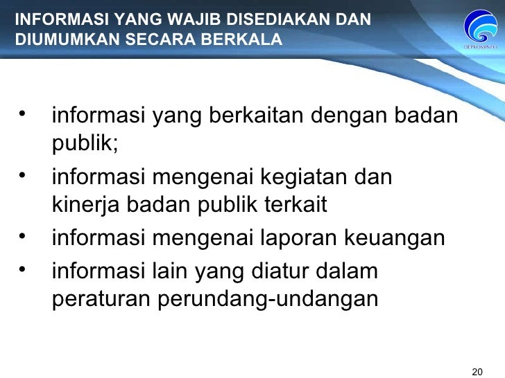 INFORMASI YANG WAJIB DISEDIAKAN DAN DIUMUMKAN SECARA BERKALA informasi yang berkaitan dengan badan publik; informasi menge...