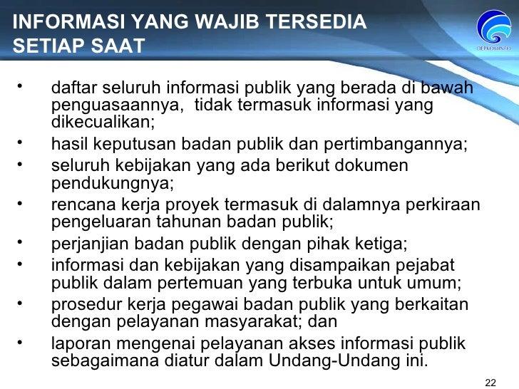 INFORMASI YANG WAJIB TERSEDIA  SETIAP SAAT daftar seluruh informasi publik yang berada di bawah penguasaannya,  tidak term...