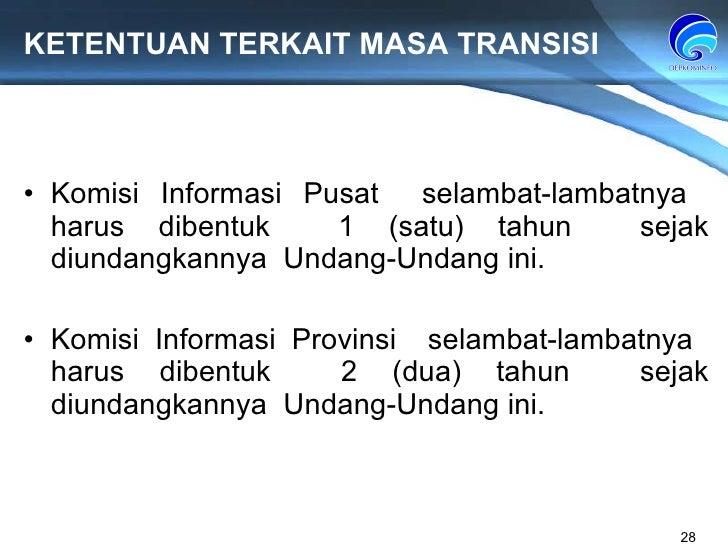 KETENTUAN TERKAIT MASA TRANSISI Komisi Informasi Pusat  selambat-lambatnya  harus dibentuk  1 (satu) tahun  sejak diundang...