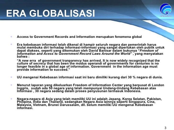 ERA GLOBALISASI Access to Government Records and Information merupakan fenomena global Era kebebasan informasi telah diken...