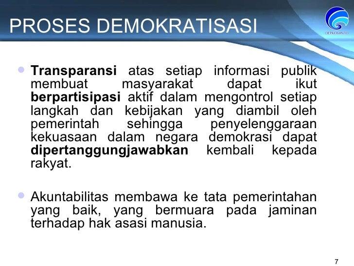 PROSES DEMOKRATISASI Transparansi  atas setiap informasi publik  membuat masyarakat dapat  ikut  berpartisipasi  aktif dal...