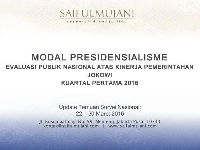 Jl. Kusumaatmaja No. 59, Menteng, Jakarta Pusat 10340 kontak@saifulmujani.com | www.saifulmujani.com MODAL PRESIDENSIALISM...