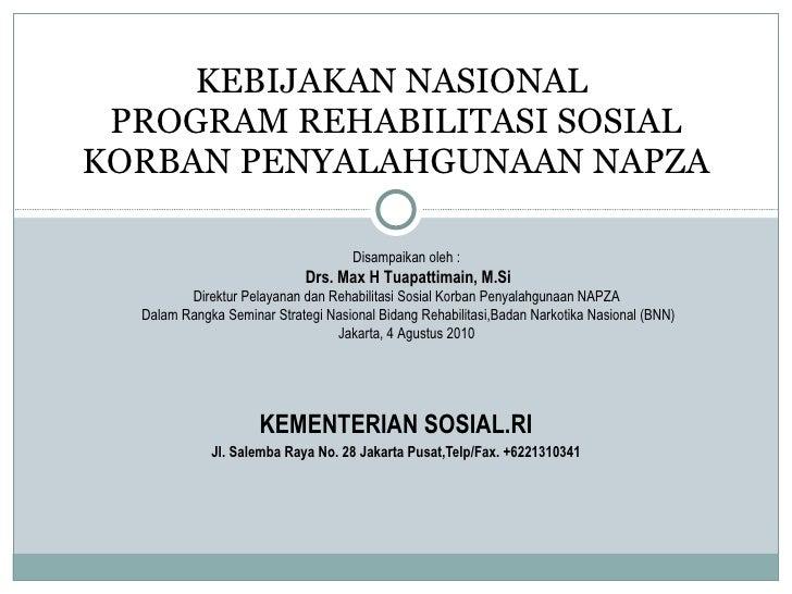 KEMENTERIAN SOSIAL.RI Jl. Salemba Raya No. 28 Jakarta Pusat,Telp/Fax. +6221310341 KEBIJAKAN NASIONAL  PROGRAM REHABILITASI...