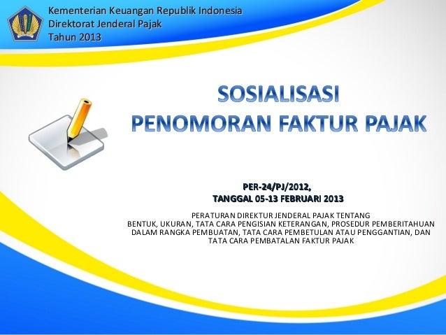 Kementerian Keuangan Republik IndonesiaDirektorat Jenderal PajakTahun 2013                                       PER-24/PJ...